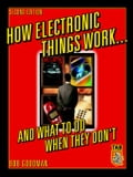 How Electronic Things Work. And What to do When They Don't - Goodman, Robert L.