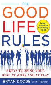 The Good Life Rules: 8 Keys to Being a Better You at Work and Play - Bryan Dodge