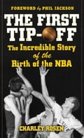 The First Tip-Off: The Incredible Story of the Birth of the NBA - Charley Rosen