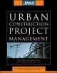 Urban Construction Project Management (McGraw-Hill Construction Series) - Richard Lambeck;  John Eschemuller