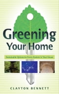 Greening Your Home: Sustainable Options for Every System In Your House - Bennett, Clayton