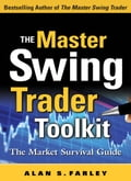 The Master Swing Trader Toolkit: The Market Survival Guide - Alan Farley