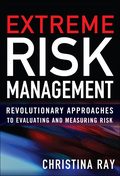 Extreme Risk Management: Revolutionary Approaches to Evaluating and Measuring Risk - Christina Ray