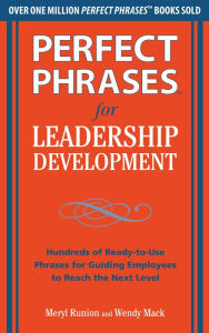 Perfect Phrases for Leadership Development: Hundreds of Ready-to-Use Phrases for Guiding Employees to Reach the Next Level - Meryl Runion