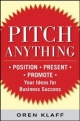 Pitch Anything: An Innovative Method for Presenting, Persuading, and Winning the Deal - Oren Klaff