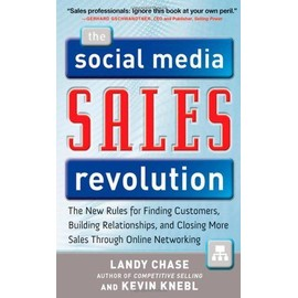 The Social Media Sales Revolution: The New Rules for Finding Customers, Building Relationships, and Closing More Sales Through Online Networking - Landy Chase