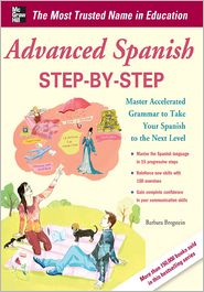 Advanced Spanish Step-by-Step: Master Accelerated Grammar to Take Your Spanish to the Next Level - Barbara Bregstein