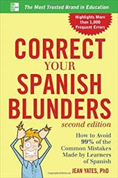 Correct Your Spanish Blunders, 2nd Edition - Yates, Jean