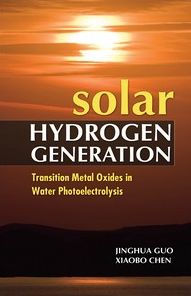 Solar Hydrogen Generation: Transition Metal Oxides in Water Photoelectrolysis - Jinghua Guo