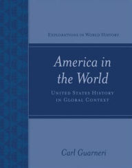 America in the World: United States History in Global Context - Carl Guarneri