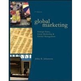 Global Marketing: Foreign Entry, Local Marketing, and Global Management - Johny K. Johansson