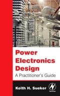 Power Electronics Design: A Practitioner's Guide - Sueker, Keith H.