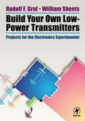 Build Your Own Low-Power Transmitters: Projects for the Electronics Experimenter - Graf, Rudolf F.