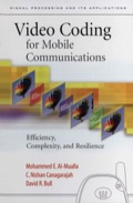 Video Coding for Mobile Communications: Efficiency, Complexity and Resilience - Al-Mualla, Mohammed; Canagarajah, C. Nishan; Bull, David R.