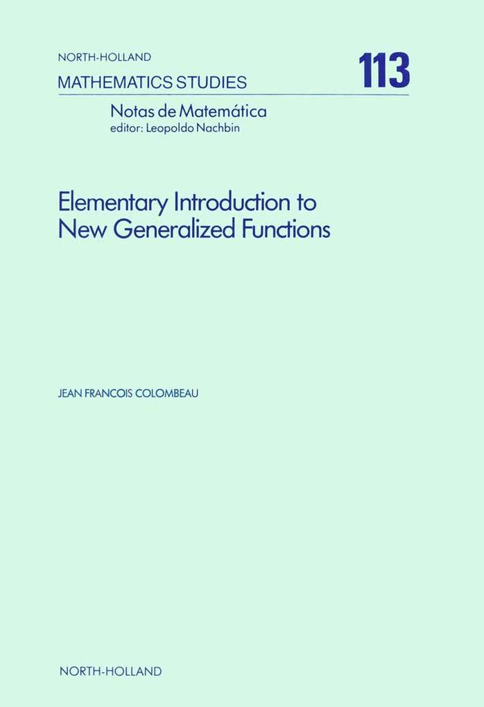 Elementary Introduction to New Generalized Functions als eBook von J.F. Colombeau - Elsevier Science