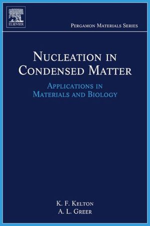 Nucleation in Condensed Matter: Applications in Materials and Biology - Ken Kelton, Alan Lindsay Greer