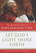 Let God's Light Shine Forth the Spiritual Vision of Pope Ben