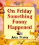 On Friday Something Funny Happened - John Prater