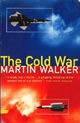 Cold War and the Making of the Modern World,The - Martin Walker