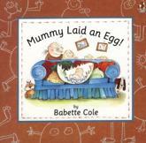Mummy Laid an Egg! - Babette Cole