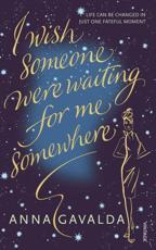 I Wish Someone Were Waiting for Me Somewhere - Anna Gavalda