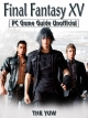 Final Fantasy XV PC Game Guide Unofficial - The Yuw
