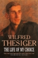 The Life of My Choice - Wilfred Thesiger