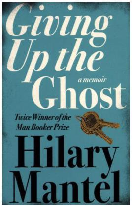 Giving Up the Ghost - A Memoir - Mantel, Hilary