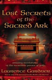 Lost Secrets of the Sacred Ark: Amazing Revelations of the Incredible Power of Gold - Gardner, Laurence