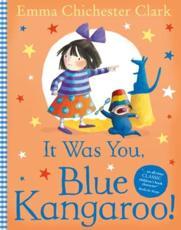 It Was You, Blue Kangaroo! - Emma Chichester Clark (author), Emma Chichester Clark (illustrator)