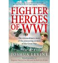 Fighter Heroes of WWI - Joshua Levine