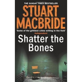 Shatter the Bones (Logan McRae, Book 7) - Macbride, Stuart