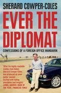 Ever The Diplomat: Confessions of a Foreign Office Mandari