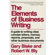 Elements of Business Writing A Guide to Writing Clear, Concise Letters, Mem - Blake, Gary ; Bly, Robert W