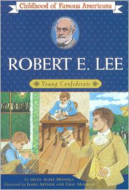 Robert E. Lee: Young Confederate (Childhood of Famous Americans Series) - Helen Albee Monsell, James Arthur (Illustrator), Gray Morrow (Illustrator)