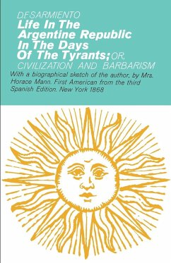 Life in the Argentine Republic In the Days of the Tyrants - Sarmiento, Domingo F.