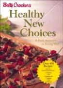 Betty Crocker's Healthy New Choices: A Fresh Approach to Eating Well