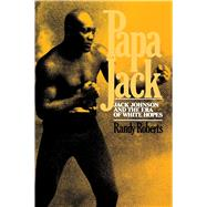 Papa Jack Jack Johnson And The Era Of White Hopes - Roberts, Randy