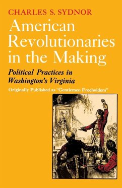 American Revolutionaries in the Making: Political Practices in Washington's Virginia - Sydnor, Charles S.