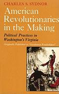 American Revolutionaries in the Making: Political Practices in Washington's Virginia