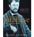 The Unknown Matisse - Hilary Spurling