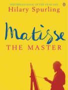 Matisse the Master: A Life of Henri Matisse Vol. 2. 1909-1954
