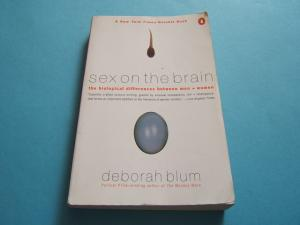 Sex on the Brain -- The biological differences between men+woman -- Tb - Deborah Blum -- Pulitzer Prize-winning author