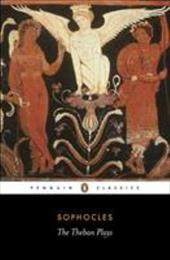 The Theban Plays: King Oedipus; Oedipus at Colonus; Antigone - Sophocles / Watling, E. F.