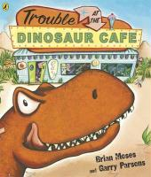 Trouble at the Dinosaur Cafe. Brian Moses & Garry Parsons