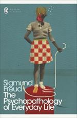 The Psychopathology of Everyday Life - Sigmund Freud (author), Andrea Bell (translator), Paul Keegan (introduction)