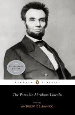 The Portable Abraham Lincoln - Abraham Lincoln (author), Andrew Delbanco (editor), Andrew Delbanco (introduction)