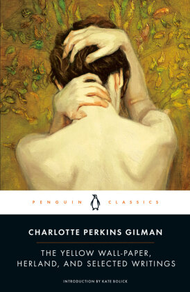 Penguin Classics: The Yellow Wall-Paper, Herland and Selected Writings - Gilman, Charlotte Perkins / Knight, Denise D.
