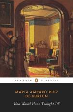 Who Would Have Thought It? - Maria Amparo Ruiz de Burton (author), Amelia Maria de la Luz Montes (editor), Amelia Maria de la Luz Montes (introduction), Amelia Maria de la Luz Montes (notes)