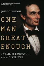 One Man Great Enough: Abraham Lincoln's Road to Civil War - Waugh, John C.